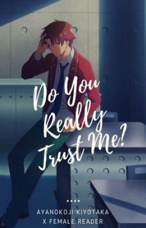 Do You Really Trust Me? Ayanokoji Kiyotaka X Female Reader by XxXmochimchimXxX
