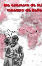 """""""Me enamoré de mi maestro de baile"""" (Johann vera &y Tú)  by BeniteAvila1213"""