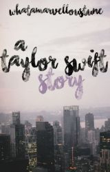 A Taylor Swift Story  by whatamarvelloustune