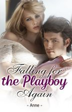 Falling For The Playboy... Again. {COMPLETED} by Sunshine98412