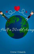 Half a World Away by EmmaJEdwardsAuthor