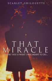 That Miracle by Scarlet_Silhouette