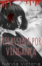 Assassina Por Vingança by nandavictoria02