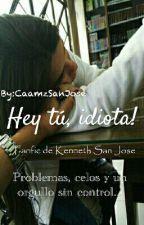 "Hey Tú, Idiota© [2° Temporada De ""Hey Tu, Mi Bicho Raro""] by CaamzSanJose"