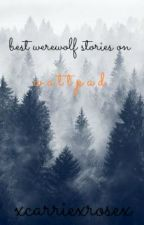 Best Werewolf Stories On Wattpad [COMPLETE FOR NOW] by ImAfraidToFallForHim