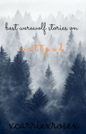 Best Werewolf Stories On Wattpad [COMPLETE FOR NOW] by xcarriexrosex