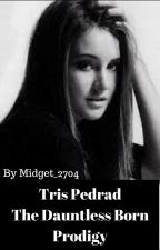 Tris Pedrad-The Dauntless Born Prodigy! by Midget_2704