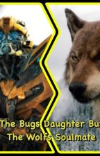 The Bugs Daughter But The Wolfs Soulmate (Twilight and Transformers crossover) by RedHatchet03