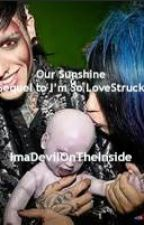 Our Sunshine <3 (Sequel to I'm So LoveStruck)  by ImaDevilOnTheInside