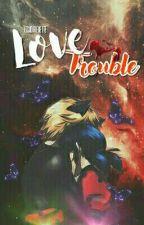 Love Trouble || Miraculous  by itsadrienette