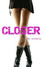 CLOSER by kristacha