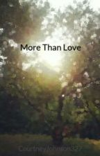 More Than Love by CourtneyJohnson327