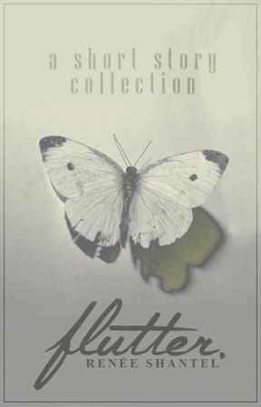 Flutter: A Short Story Collection by ReneeShantel