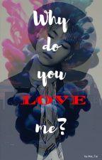 Why do you love me? by Mai_Tai