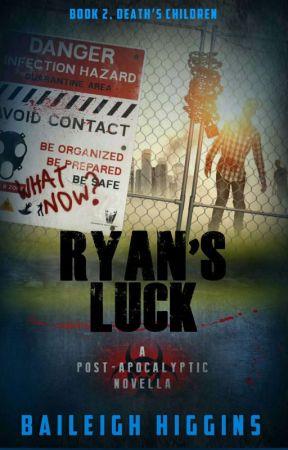 Ryan's Luck - Book 2 Death's Children by BaileighHiggins