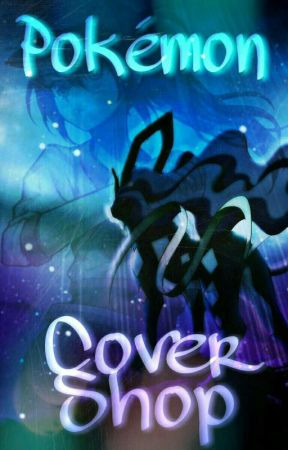 ~*°Pokémon Cover Shop°*~ {Closed!} by TrayC_Child_of_Mine