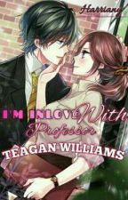 I'm Inlove With Professor Teagan Williams by Harriany