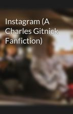 Instagram (A Charles Gitnick Fanfiction) by blessupchoey