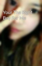 Your The Right Boy For Me  by PrincessLotino