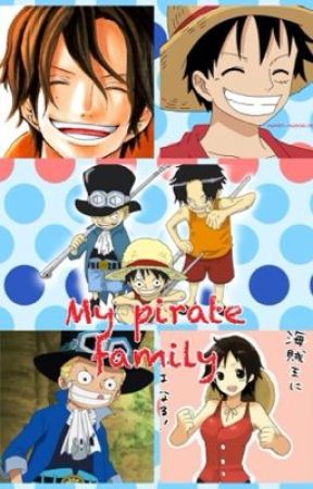 My Pirate Family(One Piece fanfic) - Luffy, Ace, Sabo - Wattpad