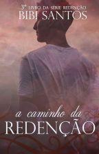 A Caminho da Redenção / Livro 3 da Série Redenção. by Bibianesantos