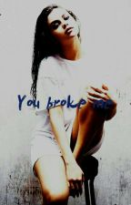 You Broke Me by sel-go