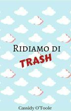 Ridiamo di Trash - Considerazioni by AVCassidy