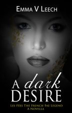 A Dark Desire (Les Fées: The French Fae Legend) by LaDameBlanche