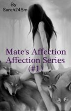 Mate's Affection(#1) {Completed} by Sarah24SM