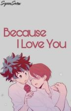 Because I Love You♥️Tododeku♥️ by SynneSnow