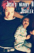 Josh's nanny    Joshler by JishwaTyjoHazzaLou