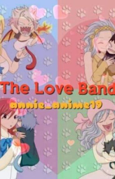 The Love Band (NaLu, GaLe, JeRza, GrUvia Fan Fic.)