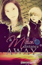 A Million Distance Away [Completed] by glamorousJanine