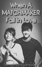 When a Matchmaker Fall in love by Iamgirldeepinside9