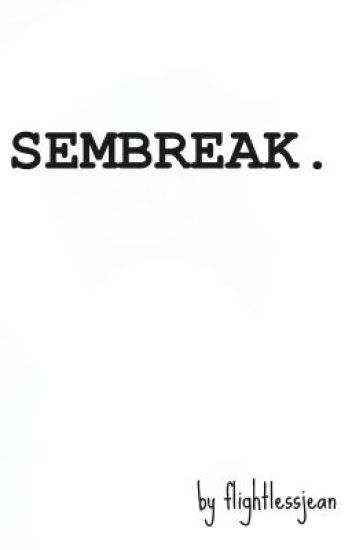 SEMBREAK. ( ONE-SHOT)
