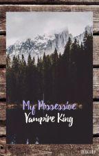 My possessive vampire king by graugaard