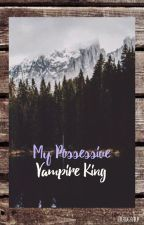 My possessive vampire king (On hold until september 2017) by graugaard