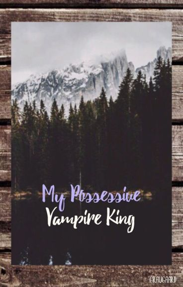 My possessive vampire king (discontinued)