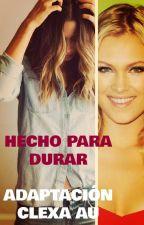 Hecho Para Durar (Adaptación CLEXA AU) by TeamADC