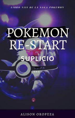 Pokemon Re-Start II: Suplicio by AlisonOropeza20