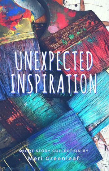Unexpected Inspiration - Short Stories