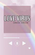 Love Virus [Completed] by teafairynoona