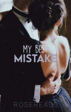 My Best Mistake |✓ by _rosereads_