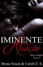 IMINENTE ATRAÇÃO - Série Atração #3 by BrunaSouza_CarollZS