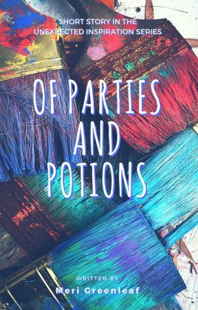 Of Parties and Potions by MeriGreenleaf