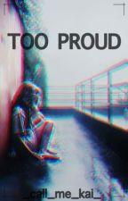 TOO PROUD by _veronikaha_