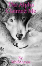 The Alpha Claimed Me by WolfSolava