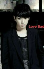 Kookv : Love Bad by Vkook_Kookv9597