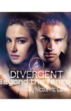 Beyond the fence (divergent/hunger games- allegiant follow up fan fic) by nicoleeaton