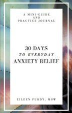 30 Days to Everyday Anxiety Relief by eileenpurdy